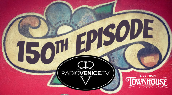 Radio Venice S11.E13 – 150th Episode Live from Townhouse, Venice